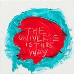 The Universe is this way 2011 400 x 400mm £250