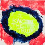 I Know The Truth 2011 400 x 400mm £250