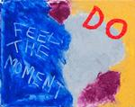Do feel the moment 2011 406mm X 508mm £350